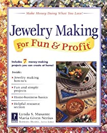 Jewelry Making for Fun & Profit: Make Money Doing What You Love! (For Fun & Profit)