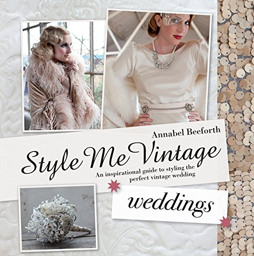 Style Me Vintage: Weddings: An Inspirational Guide to Styling the Perfect Vintage Wedding