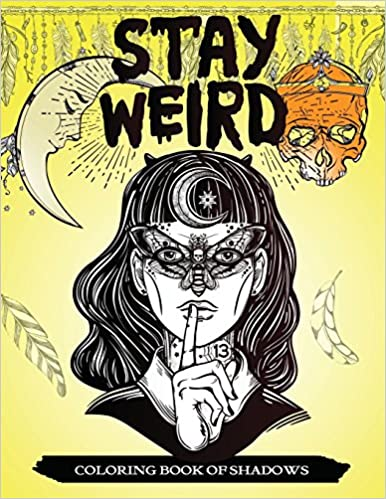Stay Weird Coloring Book of Shadows: Women in Black Magic Theme ...