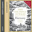 Harmony: A New Way of Looking at Our World Audiobook by  H.R.H. The Prince of Wales Narrated by  H.R.H. The Prince of Wales
