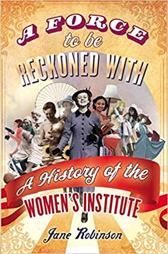 A Force To Be Reckoned With: A History of the Women's Institute