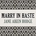 Marry in Haste Audiobook by Jane Aiken Hodge Narrated by Kristin Kalbli
