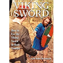 VIKING SWORD: How to Use the Viking Sword in Real Combat by Hank Reinhardt