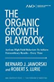 The Organic Growth Playbook: Activate High-Yield Behaviors To Achieve Extraordinary Results- Every Time: 1
