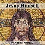 Jesus Himself | Andrew Murray