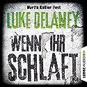 Wenn ihr schlaft Hörbuch von Luke Delaney Gesprochen von: Martin Keßler