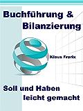 Buchführung & Bilanzierung - Soll und Haben leicht gemacht - Die wichtigsten Grundlagen für den Laien verständlich erklärt