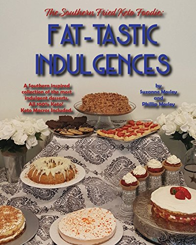 The Southern Fried Keto Foodie: Fat-Tastic Indulgences: by Suzanne Mosley, Phillip Mosley