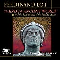 The End of the Ancient World and the Beginnings of the Middle Ages Audiobook by Ferdinand Lot Narrated by Charlton Griffin