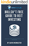 Bullsh*t Free Guide To REIT Investing: Investing In Real Estate Without All The Headaches