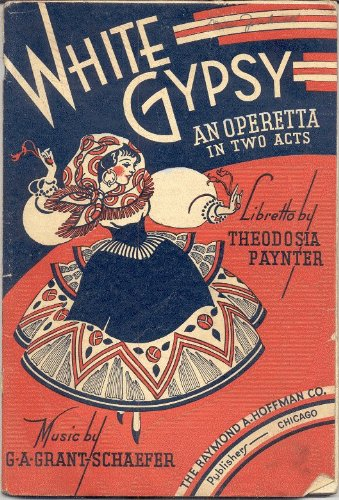 Operetta Costumes (White Gypsy - An Operetta in Two Acts - Vocal Score and Libretto Complete with Full Directions for Staging, Costumes and Dance Steps)