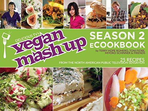 Vegan Mashup: Season 2 ecookbook, by Terry Hope Romero, Toni Fiore, Miyoko Schinner