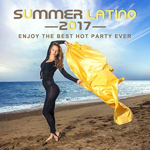 Summer Latino 2017: Enjoy the Best Hot Party Ever, Conga, Timba, Sensual Rumba, Bolero & Bachata, Latin Lounge & Relax del Mar (Best Bachata Dance Ever)