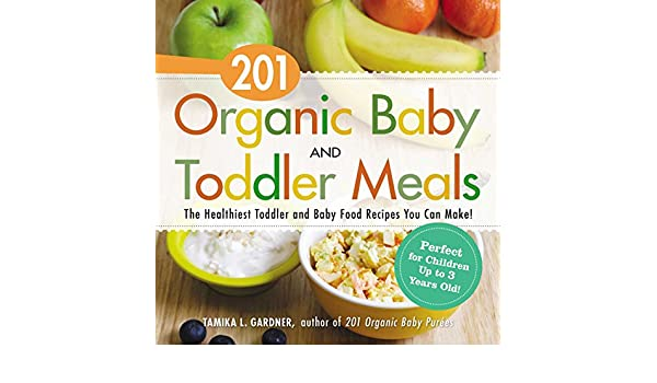 201 organic baby and toddler meals the healthiest toddler and 201 organic baby and toddler meals the healthiest toddler and baby food recipes you can make ebook tamika l gardner amazon kindle store forumfinder Gallery