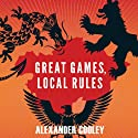 Great Games, Local Rules: The New Great Power Contest in Central Asia  Audiobook by Alexander Cooley  Narrated by Mark Ashby