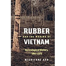 Rubber and the Making of Vietnam: An Ecological History, 1897-1975