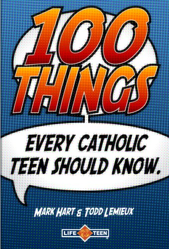 Read Online 100 Things Every Catholic Teen Should Know PDF