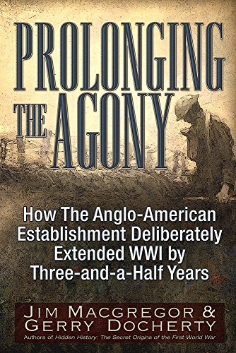 Prolonging the Agony: How The Anglo-American Establishment Deliberately Extended WWI by Three-and-a-Half Years. (Political And Economic Causes Of The French Revolution)
