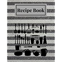 "Recipe Book: Metal Stripes Blank Recipe Book |Journal, Notebook, Recipe Keeper, Cookbook, Organizer | To Write In & Store Your Family Recipes | 8.5""x 11"" Large 