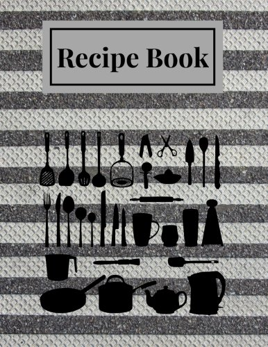 Recipe Book: Metal Stripes Blank Recipe Book |Journal, Notebook, Recipe Keeper, Cookbook, Organizer | To Write In & Store Your Family Recipes | 8.5x 11 Large | 100 pages (Cooking Gifts) (Volume 6)