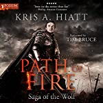 Path of Fire: Saga of The Wolf, Book 3 | Kris A. Hiatt