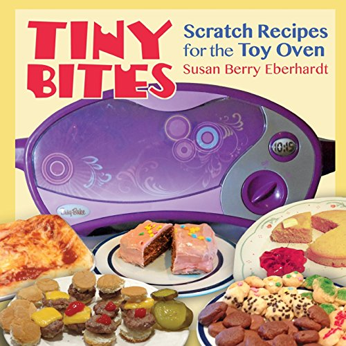 Tiny Bites: Scratch Recipes for the Toy Oven by Susan Berry Eberhardt