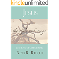 """JESUS: THE ALPHA AND OMEGA (""""Jesus Lord of His Church"""" Series.... Book 1/7)"""