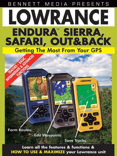 Lowrance Endura Sierra, Safari, Out & Back: Getting the Most From Your GPS