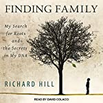 Finding Family: My Search for Roots and the Secrets in My DNA | Richard Hill