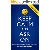 Keep Calm and Ask On: A No-Nonsense Guide to Fulfilling Your Dreams (Manifesting Your Dreams Collection Book 3)