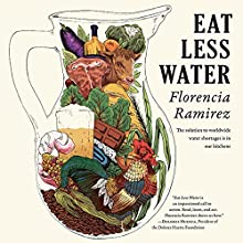 Eat Less Water Audiobook by Florencia Ramirez Narrated by Amy Vance