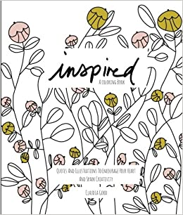 Amazon Inspired A Coloring Book For Adults Quotes And Illustrations To Encourage Your Heart Spark Creativity 9780692571415 Claudia Good Books