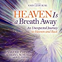 Heaven Is a Breath Away: An Unexpected Journey to Heaven and Back Audiobook by Valerie Paters, Cheryl Schuelke Narrated by Amanda Fugate-Moss