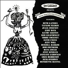 Freak Weather Feels Different Performance by  Un-Cabaret Narrated by Beth Lapides, Janeane Garofalo, Bobcat Goldthwait, Greg Behrendt