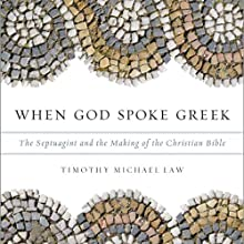 When God Spoke Greek: The Septuagint and the Making of the Christian Bible Audiobook by Timothy Michael Law Narrated by Stephen McLaughlin