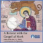 A Retreat with the Gospel of Mark | Fr. Felix Just SJ PhD