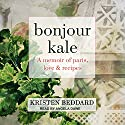 Bonjour Kale: A Memoir of Paris, Love, and Recipes Audiobook by Kristen Beddard Narrated by Angela Dawe