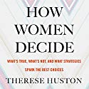 How Women Decide: What's True, What's Not, and What Strategies Spark the Best Choices Audiobook by Therese Huston Narrated by Susan Boyce