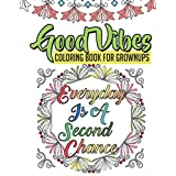 Good Vibes Coloring Book for GrownUps: A Motivational and Inspirational Coloring Book for Adults and Free Spirits Filled with Positive Affirmations
