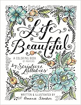 Life Beautiful A Coloring Book Of Prayers Includes 13 Song Download From The Hidden In My Heart Series Amarie Stocker Jay Scripture Lullabies