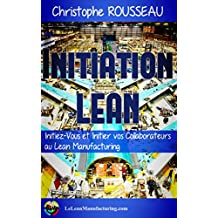 Initiation Lean Manufacturing : Initiez-Vous et Initier vos Collaborateurs au Lean Manufacturing (French Edition)
