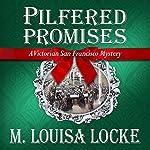 Pilfered Promises: A Victorian San Francisco Mystery: Victorian San Francisco Mysteries, Book 5   M. Louisa Locke