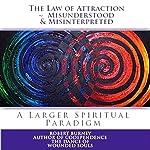 The Law of Attraction - Misunderstood & Misinterpreted | Robert Burney