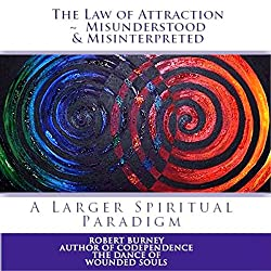The Law of Attraction - Misunderstood & Misinterpreted