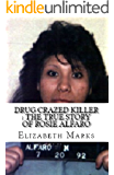 Drug Crazed Killer : The True Story of Rosie Alfaro