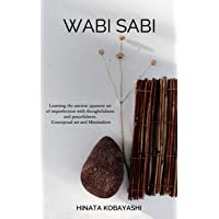 Wabi Sabi - Learning the ancient japanese art of imperfection with thoughtfulness and peacefulness. Conceptual art and…