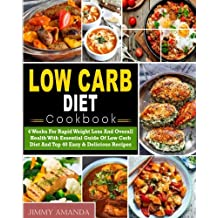 Low Carb Diet Cookbook: 4 Weeks For Rapid Weight Loss And Overall Health With Essential Guide Of Low Carb Diet And Top 40 Easy & Delicious Recipes( ... Diet) (Low Carb Diet Weight Loss Cookbook)