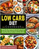 Low Carb Diet Cookbook: 4 Weeks For Rapid Weight Loss And Overall Health With Essential Guide Of Low Carb Diet And Top 40 Easy & Delicious Recipes(. Diet) (Low Carb Diet Weight Loss Cookbook)