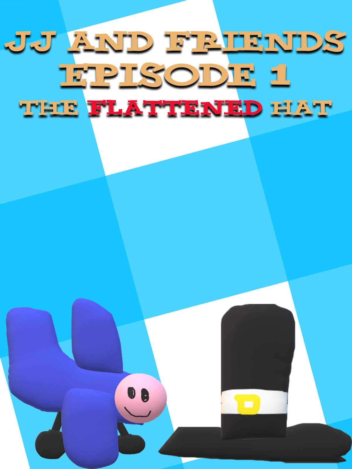 JJ and Friends - Episode 1. The Flattened Hat