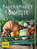 Bauernmarkt und Biokiste: Die besten erntefrischen Rezepte für jede Jahreszeit (GU Grundkochbücher)